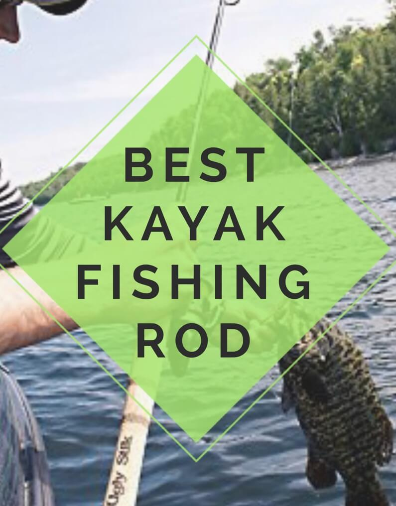 Best kayak fishing rod