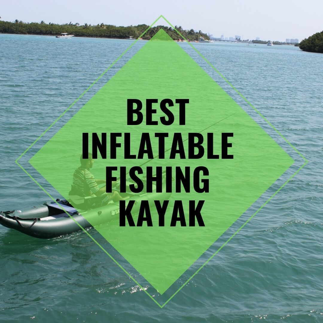 Best Inflatable Fishing Kayak - Which in Inflatable Kayak is