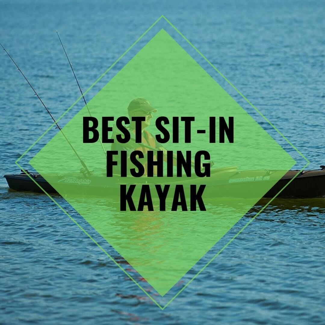Best Sit-in Fishing Kayak